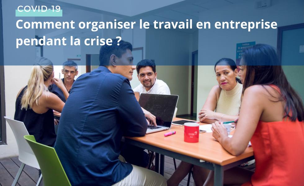 Comment organiser le travail en entreprise pendant la crise ?